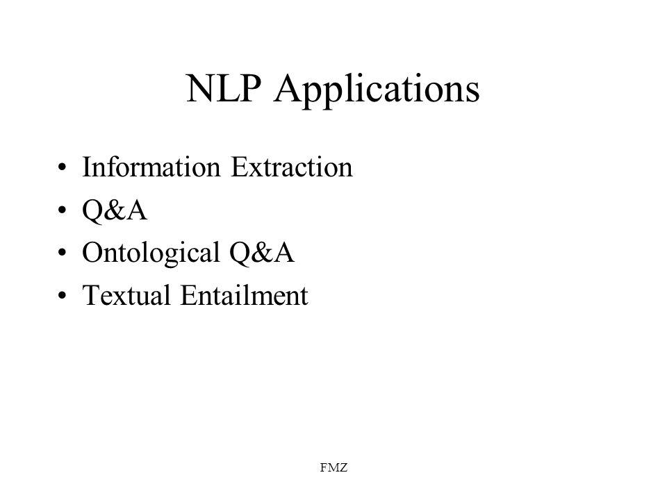 FMZ NLP Applications Information Extraction Q&A Ontological Q&A Textual Entailment
