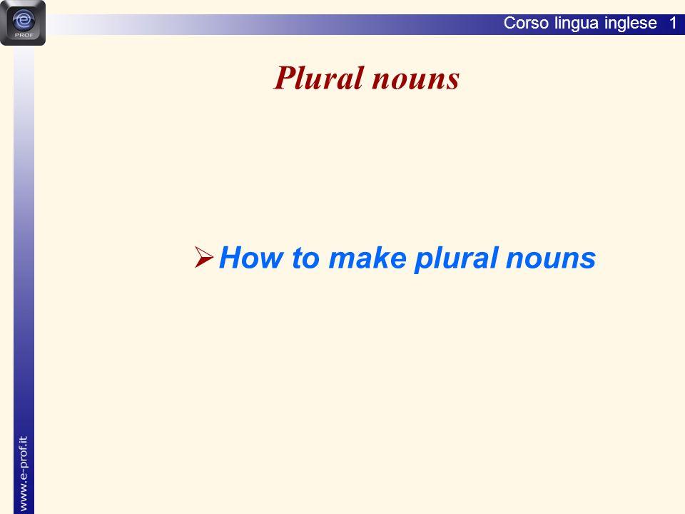 Corso lingua inglese 1 Plural nouns How to make plural nouns