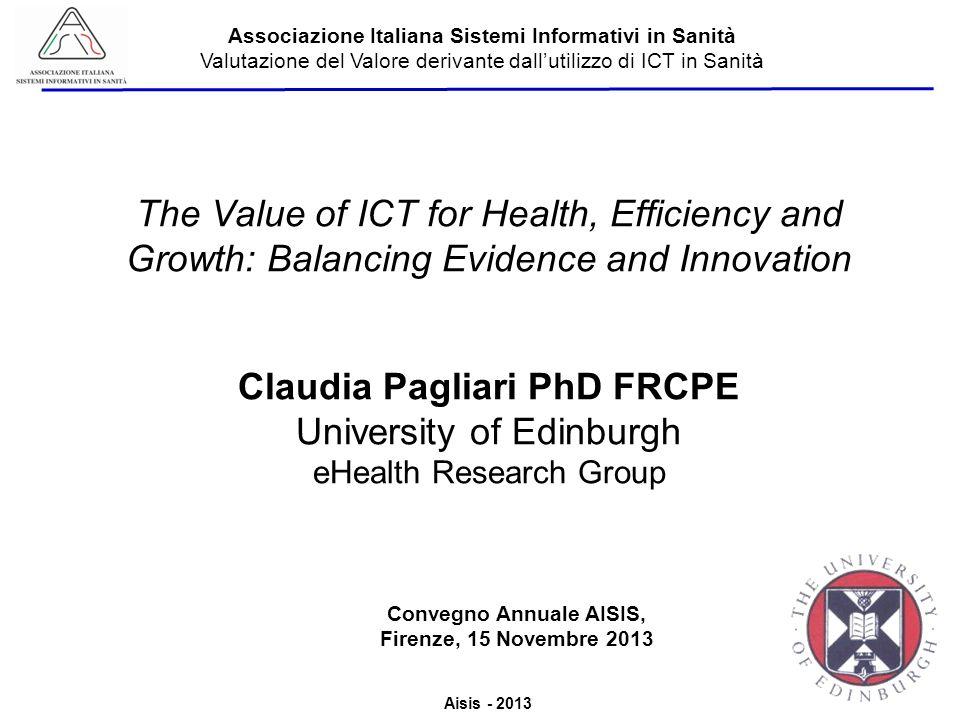 Aisis - 2013 Associazione Italiana Sistemi Informativi in Sanità Valutazione del Valore derivante dallutilizzo di ICT in Sanità The Value of ICT for H
