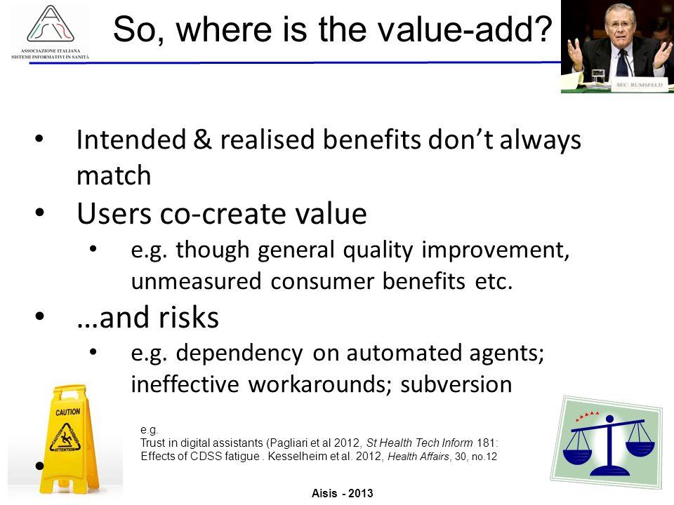 Aisis - 2013 Associazione Italiana Sistemi Informativi in Sanità Valutazione del Valore derivante dallutilizzo di ICT in Sanità So, where is the value