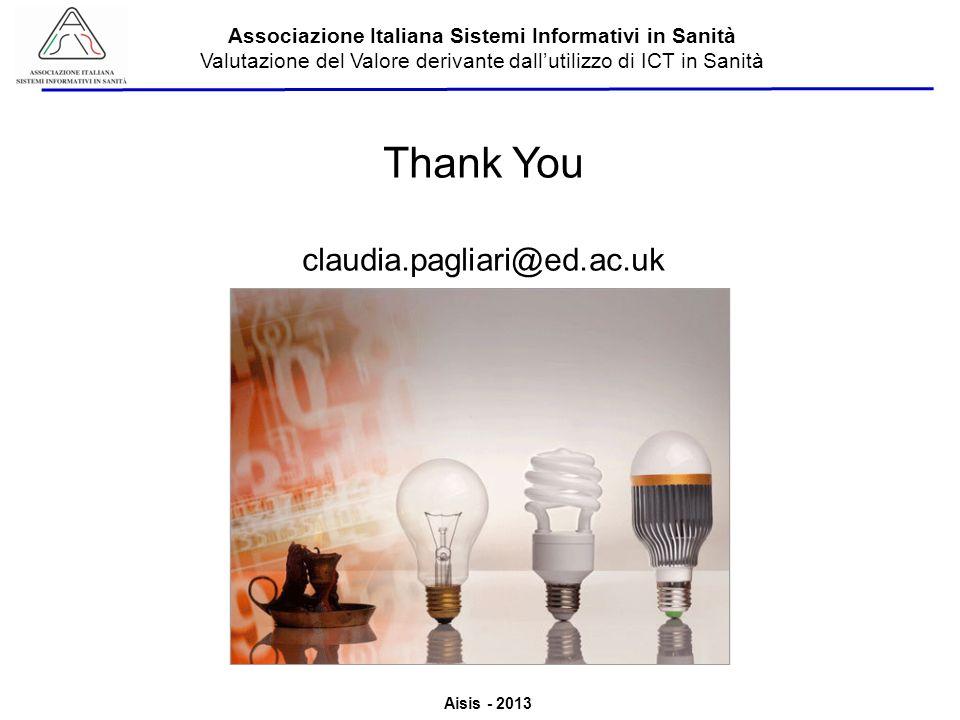Aisis - 2013 Associazione Italiana Sistemi Informativi in Sanità Valutazione del Valore derivante dallutilizzo di ICT in Sanità Thank You claudia.pagl