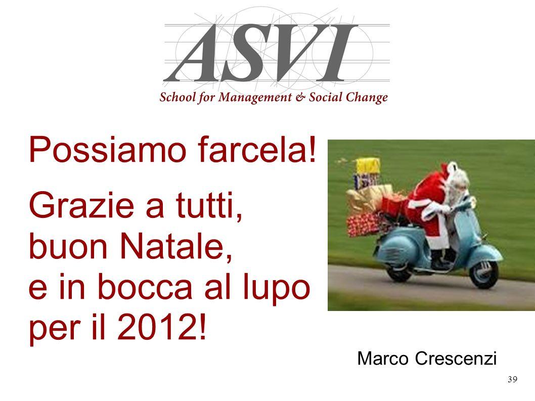 39 Possiamo farcela! Grazie a tutti, buon Natale, e in bocca al lupo per il 2012! Marco Crescenzi