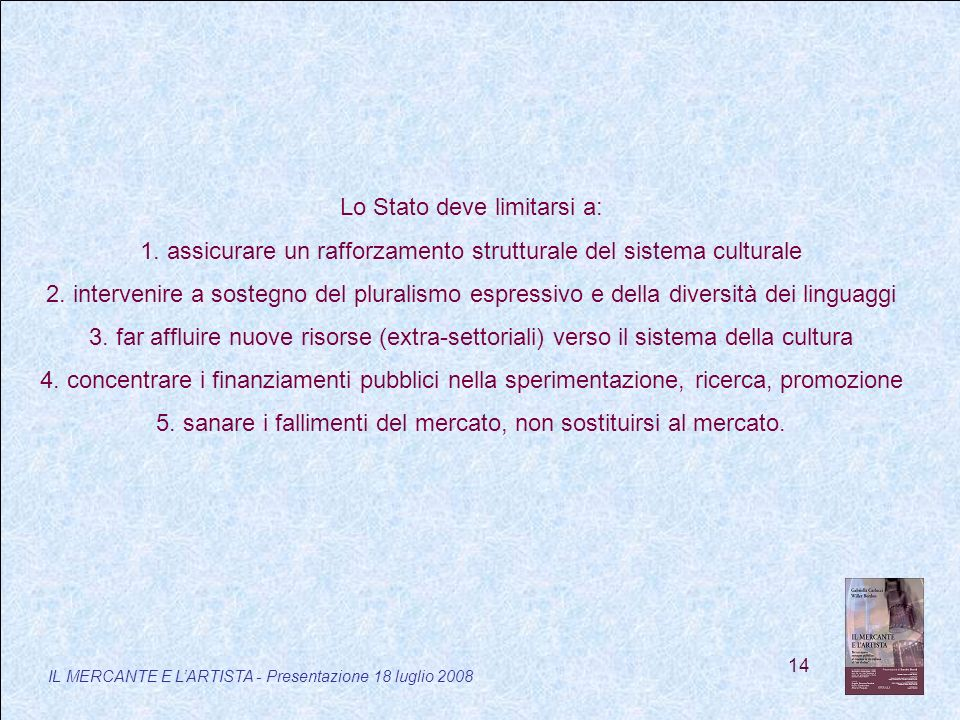 14 IL MERCANTE E LARTISTA - Presentazione 18 luglio 2008 Lo Stato deve limitarsi a: 1.