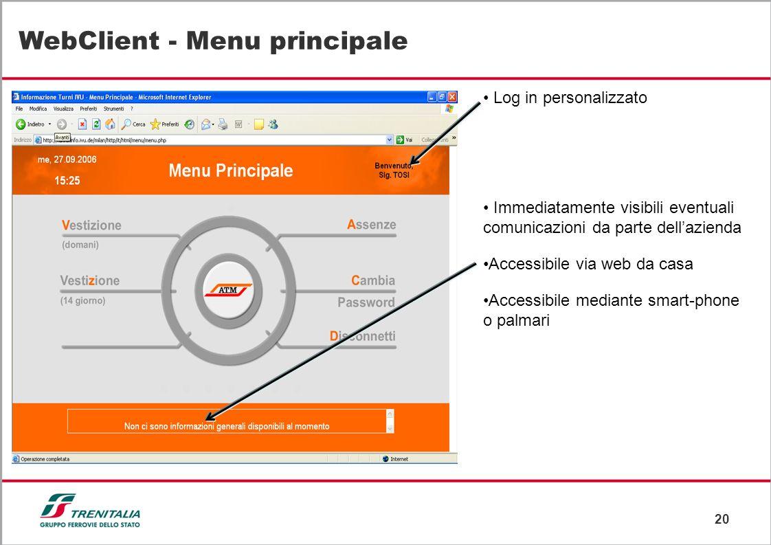 20 WebClient - Menu principale Log in personalizzato Immediatamente visibili eventuali comunicazioni da parte dellazienda Accessibile via web da casa