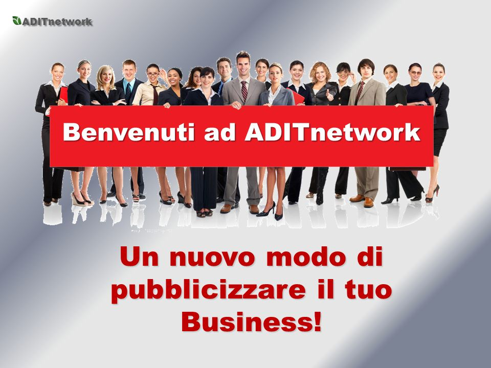 Un nuovo modo di pubblicizzare il tuo Business! Benvenuti ad ADITnetwork ADITnetwork