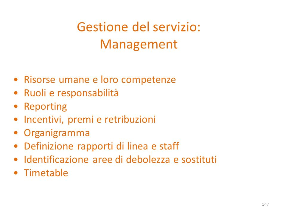 Gestione del servizio: Management 147 Risorse umane e loro competenze Ruoli e responsabilità Reporting Incentivi, premi e retribuzioni Organigramma De