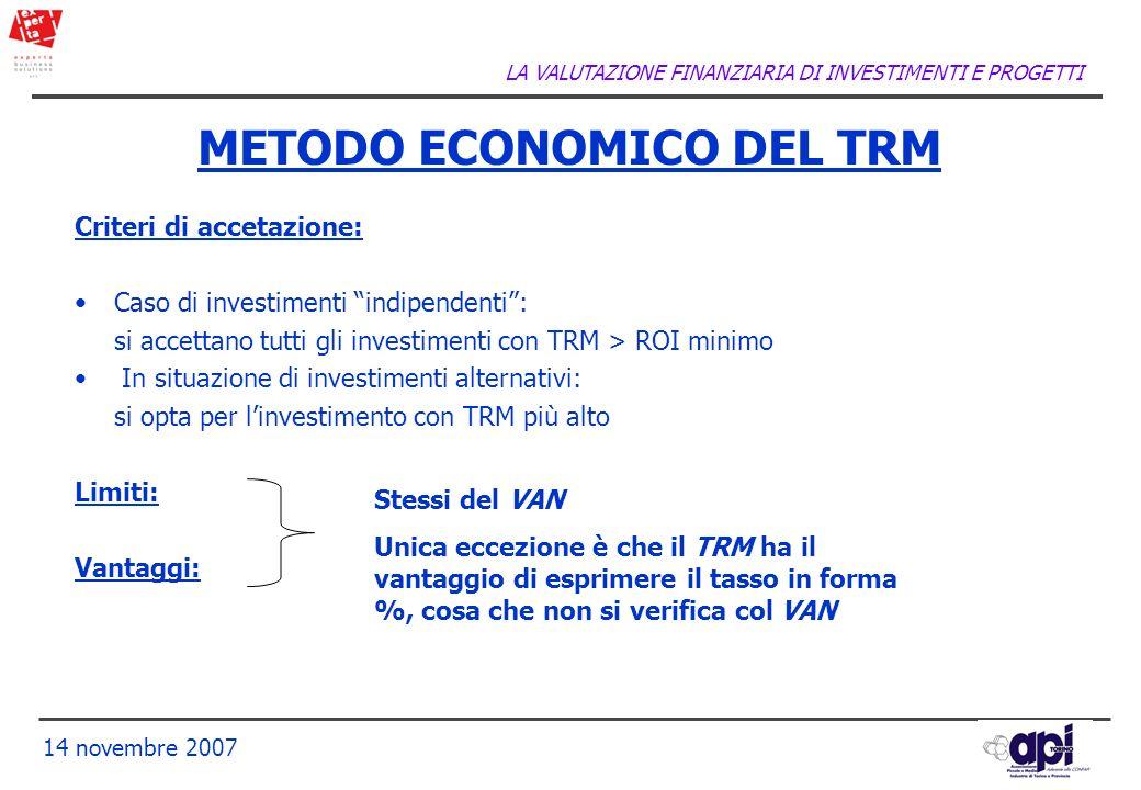 LA VALUTAZIONE FINANZIARIA DI INVESTIMENTI E PROGETTI 14 novembre 2007 Criteri di accetazione: Caso di investimenti indipendenti: si accettano tutti g