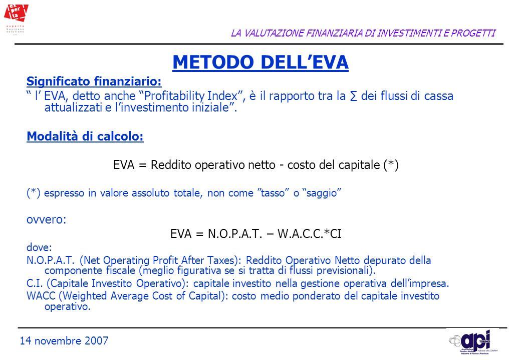 LA VALUTAZIONE FINANZIARIA DI INVESTIMENTI E PROGETTI 14 novembre 2007 Significato finanziario: l EVA, detto anche Profitability Index, è il rapporto