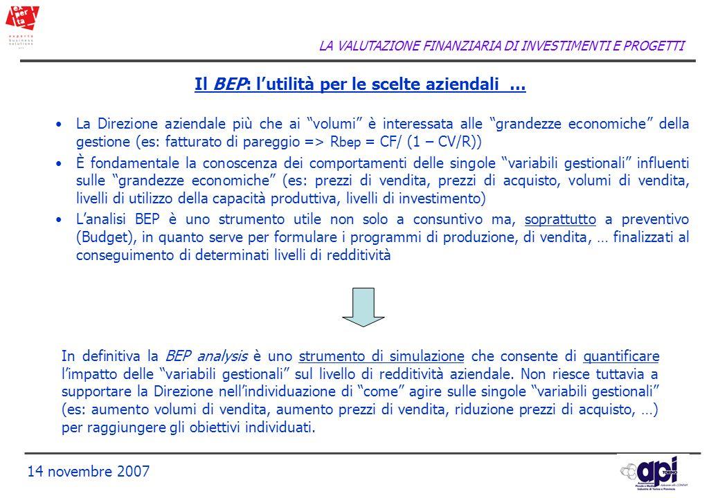 LA VALUTAZIONE FINANZIARIA DI INVESTIMENTI E PROGETTI 14 novembre 2007 La Direzione aziendale più che ai volumi è interessata alle grandezze economich