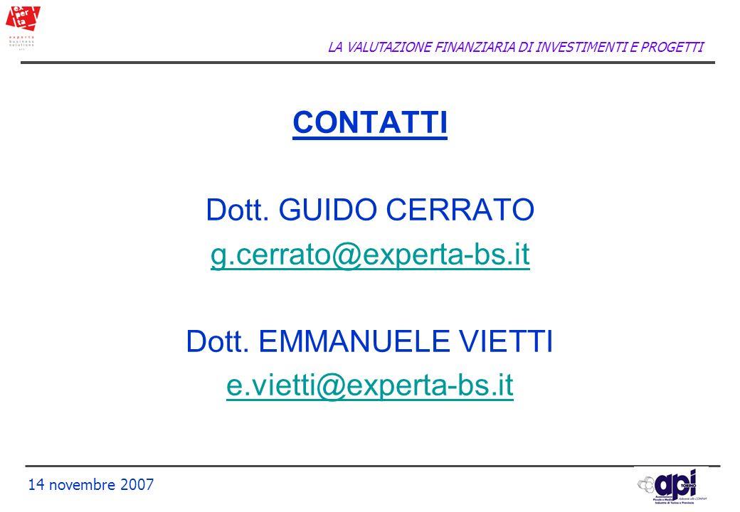 LA VALUTAZIONE FINANZIARIA DI INVESTIMENTI E PROGETTI 14 novembre 2007 CONTATTI Dott. GUIDO CERRATO g.cerrato@experta-bs.it Dott. EMMANUELE VIETTI e.v