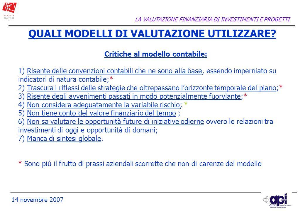LA VALUTAZIONE FINANZIARIA DI INVESTIMENTI E PROGETTI 14 novembre 2007 QUALI MODELLI DI VALUTAZIONE UTILIZZARE? Critiche al modello contabile: 1) Rise