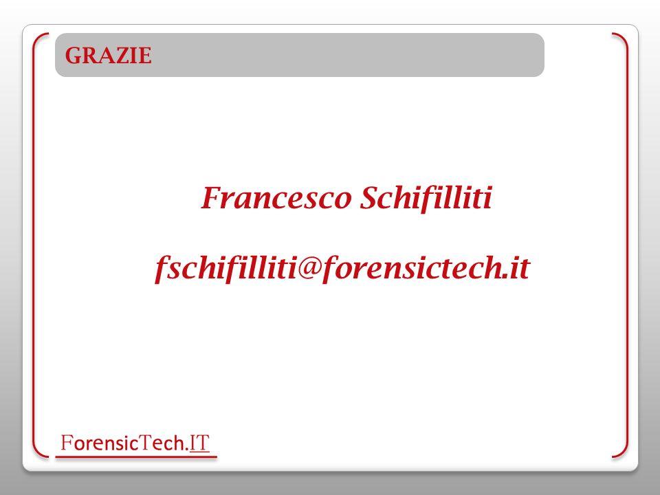 GRAZIE Francesco Schifilliti fschifilliti@forensictech.it