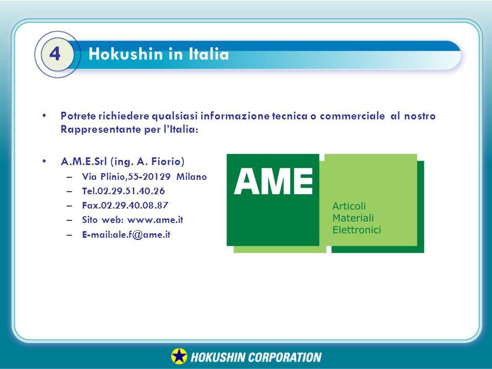 Hokushin in Italia Potrete richiedere qualsiasi informazione tecnica o commerciale al nostro Rappresentante per lItalia: A.M.E.Srl (ing.