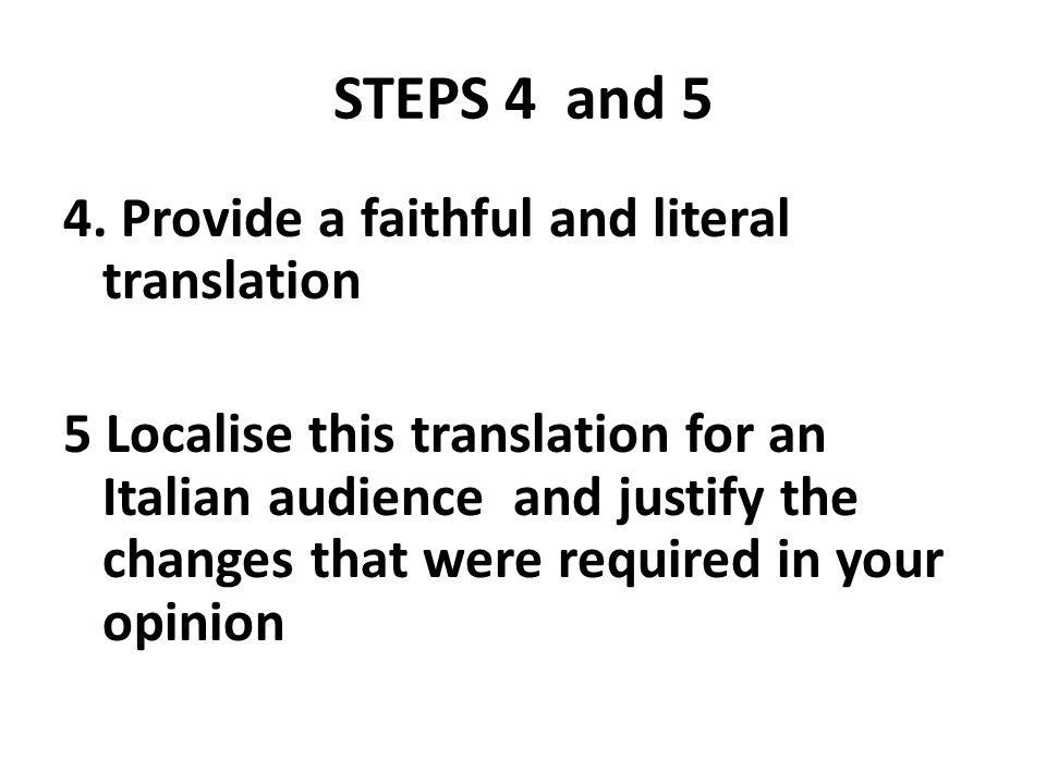 STEPS 4 and 5 4. Provide a faithful and literal translation 5 Localise this translation for an Italian audience and justify the changes that were requ