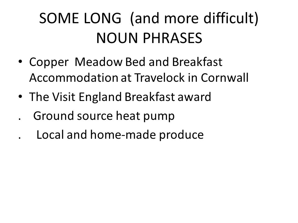 SOME LONG (and more difficult) NOUN PHRASES Copper Meadow Bed and Breakfast Accommodation at Travelock in Cornwall The Visit England Breakfast award.