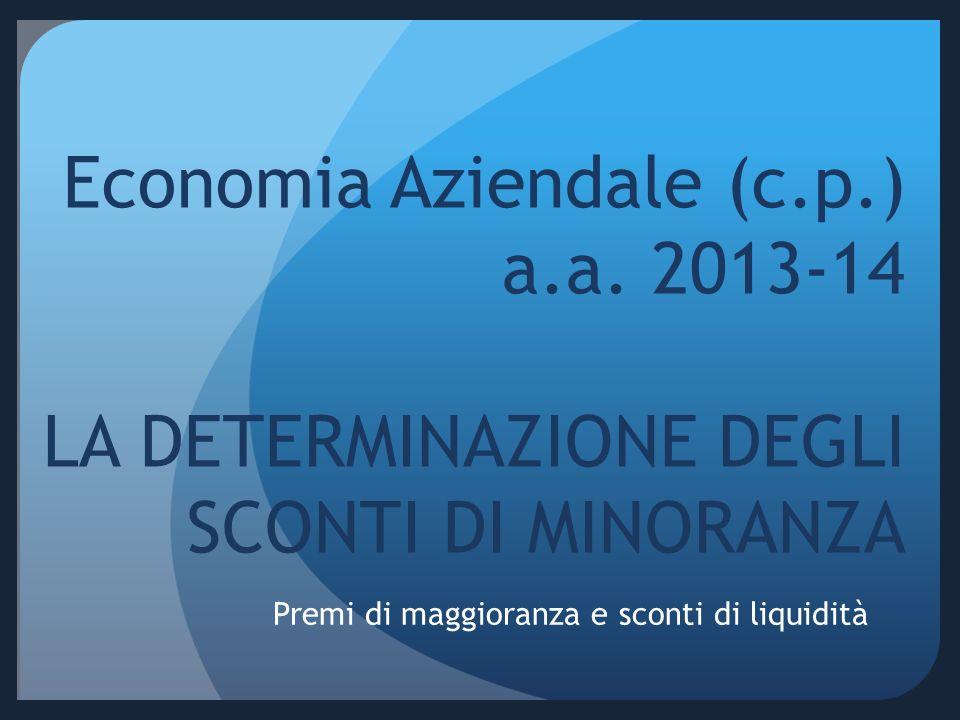 Economia Aziendale (c.p.) a.a. 2013-14 LA DETERMINAZIONE DEGLI SCONTI DI MINORANZA Premi di maggioranza e sconti di liquidità