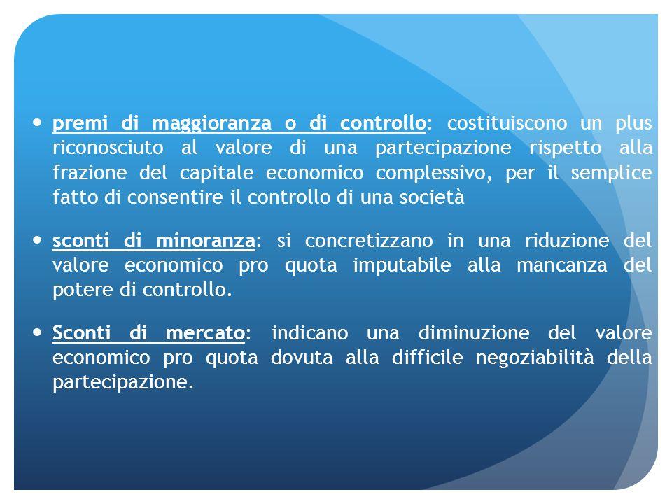 premi di maggioranza o di controllo: costituiscono un plus riconosciuto al valore di una partecipazione rispetto alla frazione del capitale economico