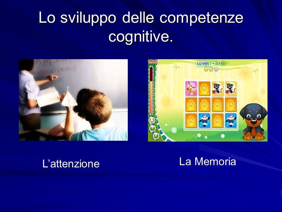 Lo sviluppo delle competenze cognitive. Lattenzione La Memoria