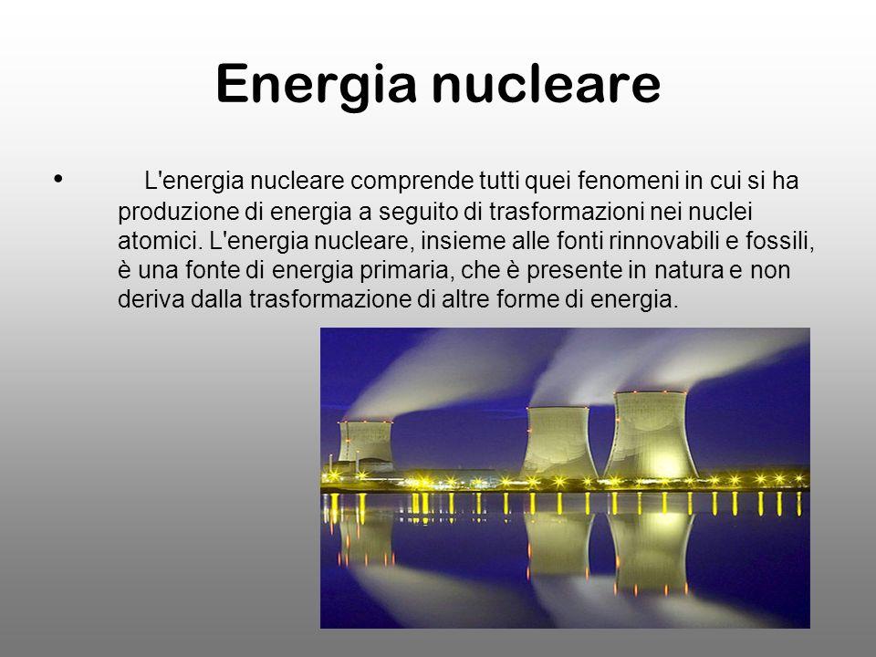 Energia nucleare L energia nucleare comprende tutti quei fenomeni in cui si ha produzione di energia a seguito di trasformazioni nei nuclei atomici.