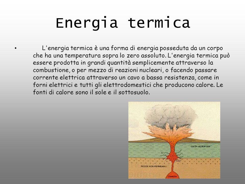 Energia termica L energia termica è una forma di energia posseduta da un corpo che ha una temperatura sopra lo zero assoluto.
