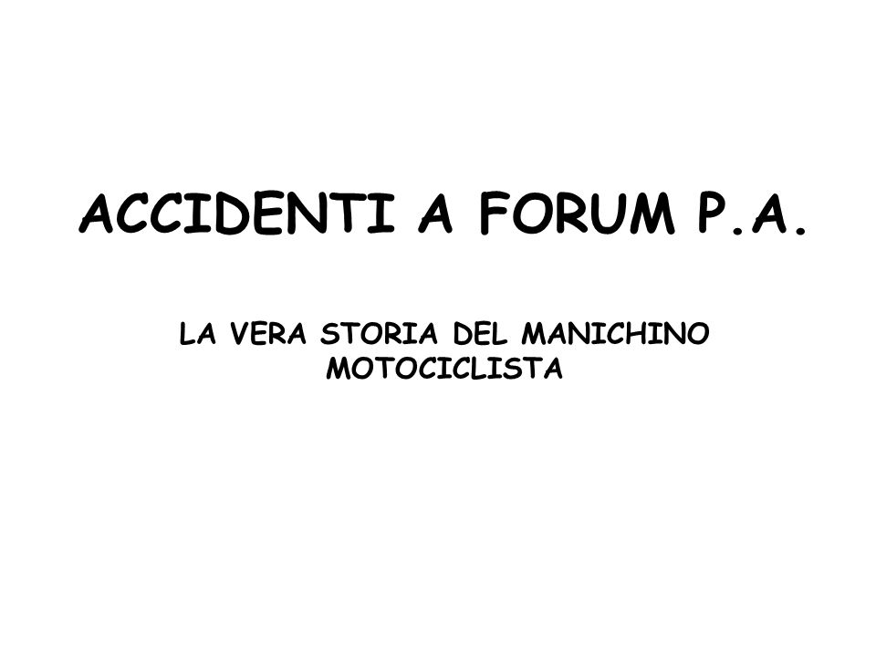 ACCIDENTI A FORUM P.A. LA VERA STORIA DEL MANICHINO MOTOCICLISTA