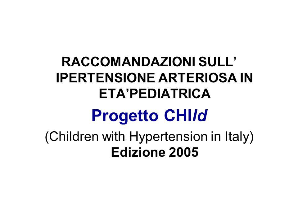 RACCOMANDAZIONI SULL IPERTENSIONE ARTERIOSA IN ETAPEDIATRICA Progetto CHIld (Children with Hypertension in Italy) Edizione 2005