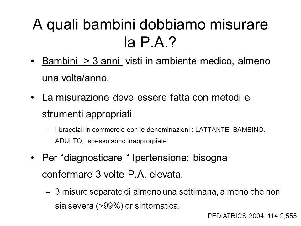 A quali bambini dobbiamo misurare la P.A.? Bambini > 3 anni visti in ambiente medico, almeno una volta/anno. La misurazione deve essere fatta con meto
