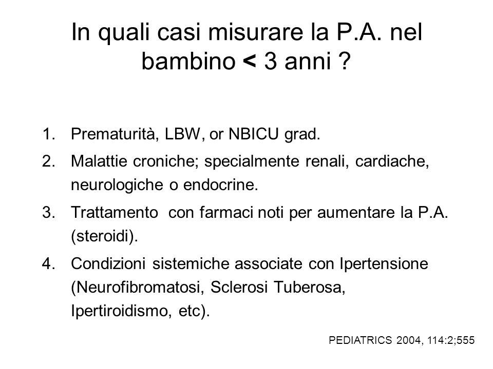In quali casi misurare la P.A. nel bambino < 3 anni ? 1.Prematurità, LBW, or NBICU grad. 2.Malattie croniche; specialmente renali, cardiache, neurolog