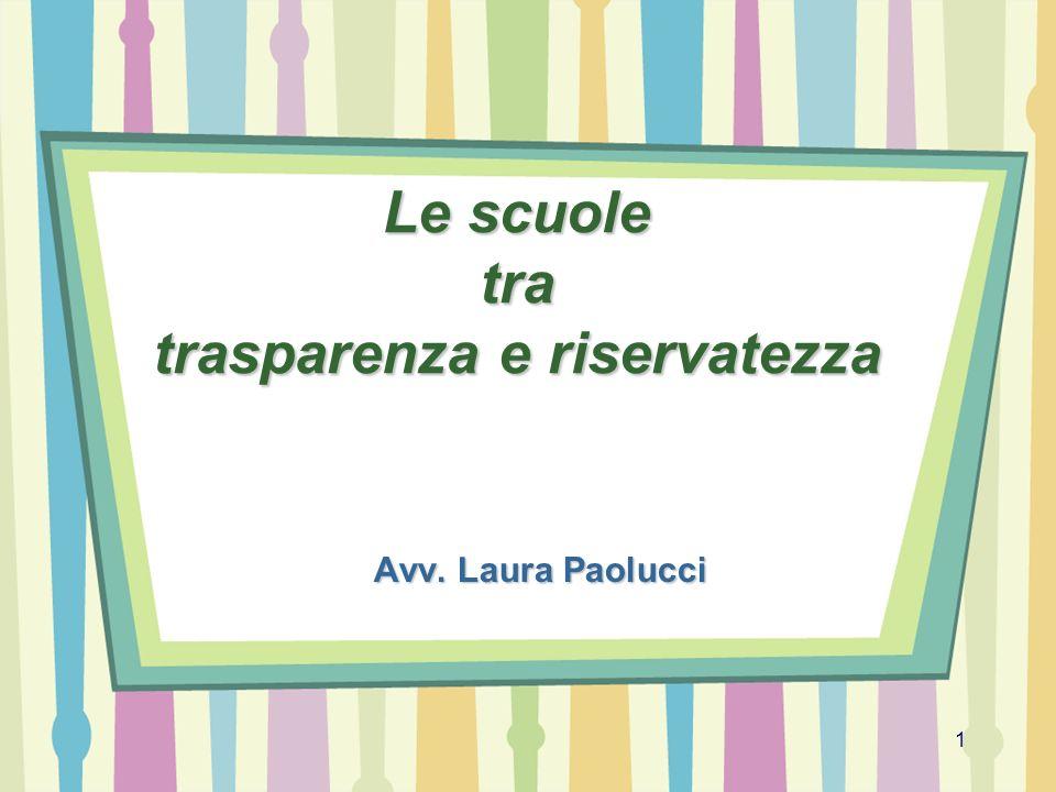 1 Le scuole tra trasparenza e riservatezza Avv. Laura Paolucci
