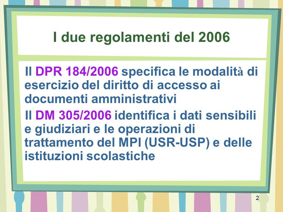 2 I due regolamenti del 2006 Il DPR 184/2006 specifica le modalit à di esercizio del diritto di accesso ai documenti amministrativi Il DM 305/2006 ide