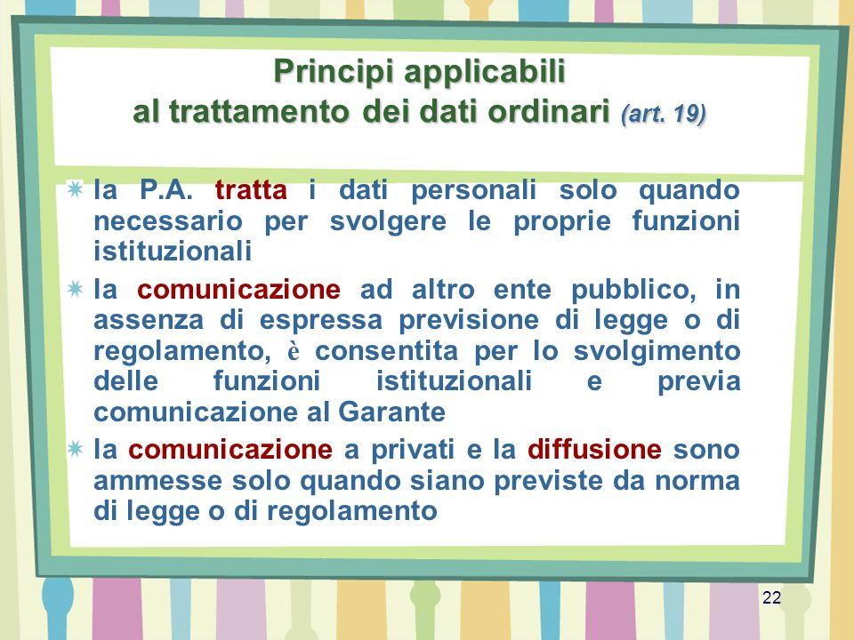 22 Principi applicabili al trattamento dei dati ordinari (art. 19) la P.A. tratta i dati personali solo quando necessario per svolgere le proprie funz