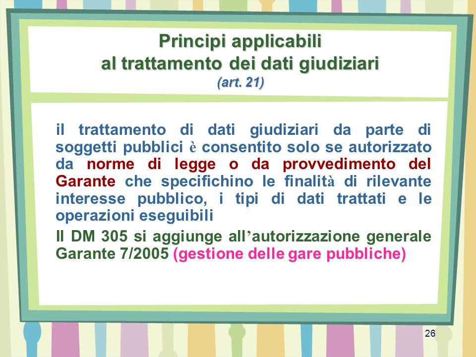 26 Principi applicabili al trattamento dei dati giudiziari (art. 21) il trattamento di dati giudiziari da parte di soggetti pubblici è consentito solo