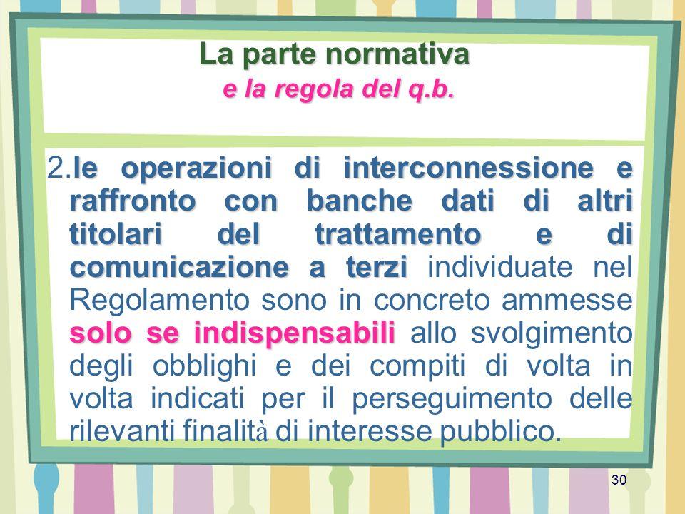 30 La parte normativa e la regola del q.b. le operazioni di interconnessione e raffronto con banche dati di altri titolari del trattamento e di comuni