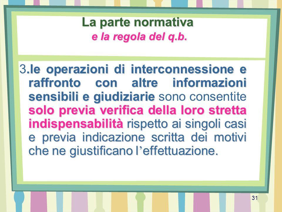 31 La parte normativa e la regola del q.b..le operazioni di interconnessione e raffronto con altre informazioni sensibili e giudiziarie solo previa ve