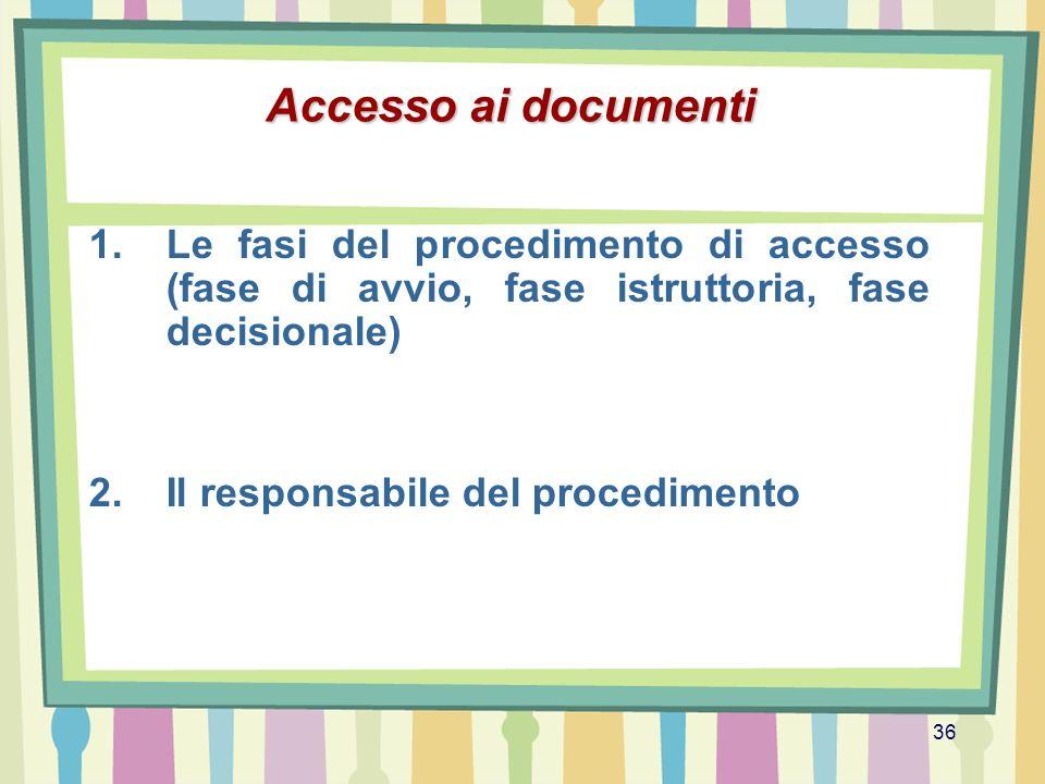36 Accesso ai documenti 1.Le fasi del procedimento di accesso (fase di avvio, fase istruttoria, fase decisionale) 2.Il responsabile del procedimento