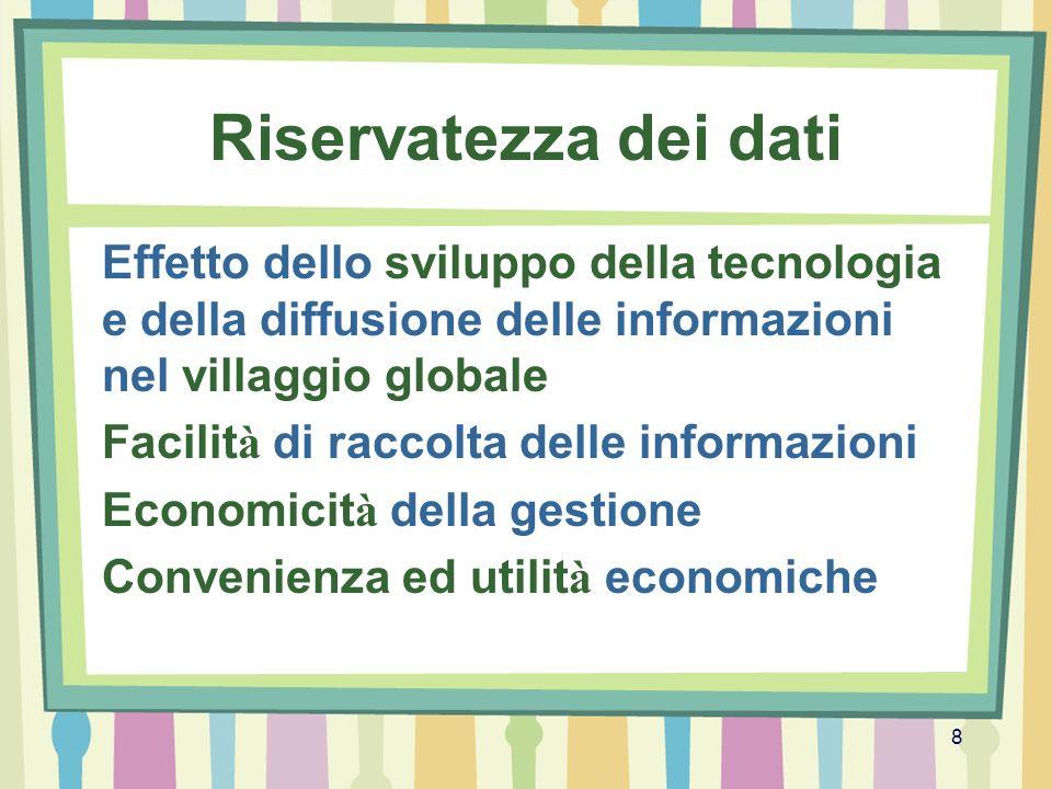 8 Riservatezza dei dati Effetto dello sviluppo della tecnologia e della diffusione delle informazioni nel villaggio globale Facilit à di raccolta dell