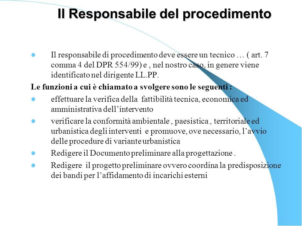 Il Responsabile del procedimento Il responsabile di procedimento deve essere un tecnico … ( art. 7 comma 4 del DPR 554/99) e, nel nostro caso, in gene