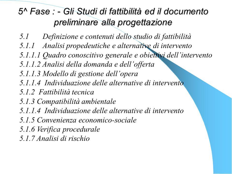 5^ Fase : - Gli Studi di fattibilità ed il documento preliminare alla progettazione 5.1 Definizione e contenuti dello studio di fattibilità 5.1.1 Anal