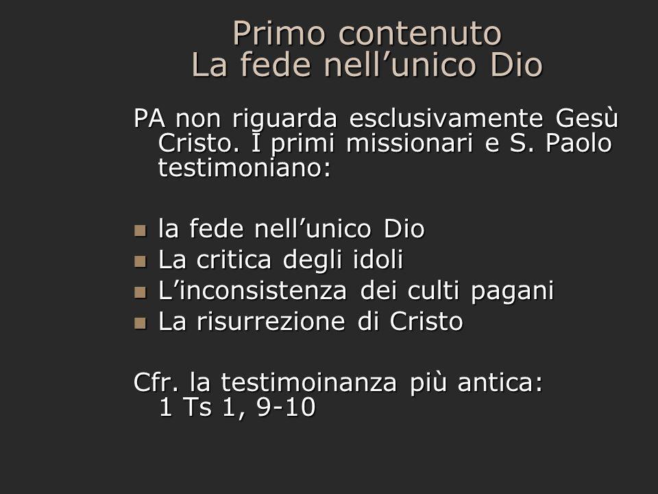 Primo contenuto La fede nellunico Dio PA non riguarda esclusivamente Gesù Cristo. I primi missionari e S. Paolo testimoniano: la fede nellunico Dio la