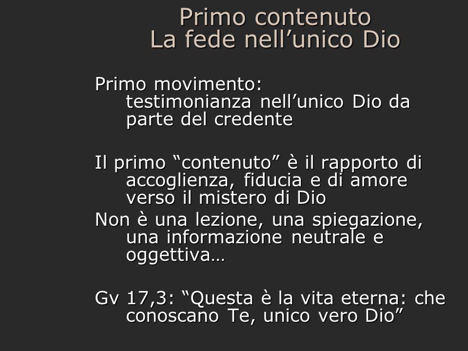 Primo contenuto La fede nellunico Dio Secondo movimento: atto di fede personale nellunico vero Dio delluditore - Cammino lungo, difficile, non controllabile (= libero) - Elementi: 1.