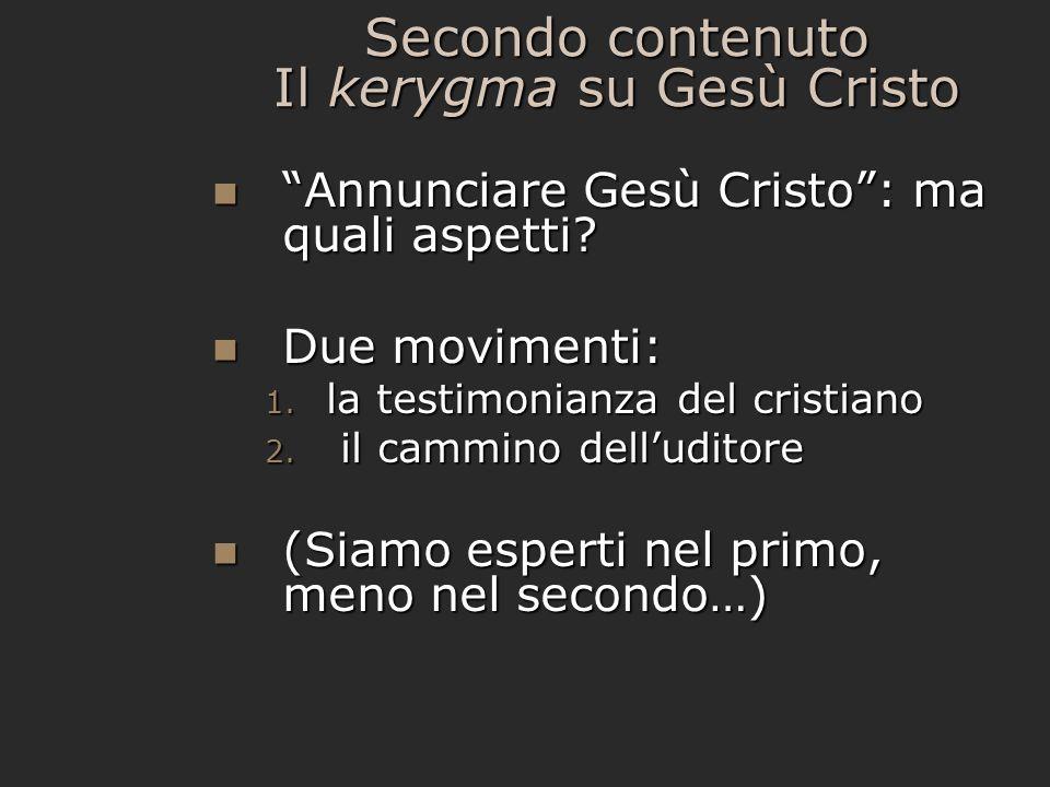 Secondo contenuto Il kerygma su Gesù Cristo Annunciare Gesù Cristo: ma quali aspetti? Annunciare Gesù Cristo: ma quali aspetti? Due movimenti: Due mov