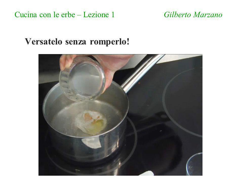 Cucina con le erbe – Lezione 1 Gilberto Marzano Versatelo senza romperlo!