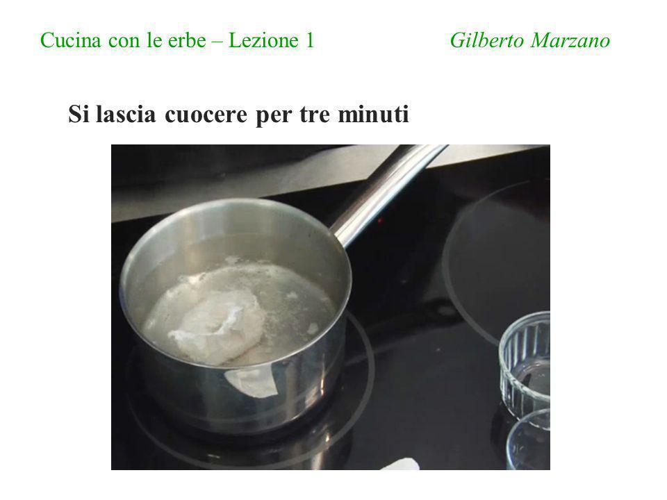 Cucina con le erbe – Lezione 1 Gilberto Marzano Si lascia cuocere per tre minuti