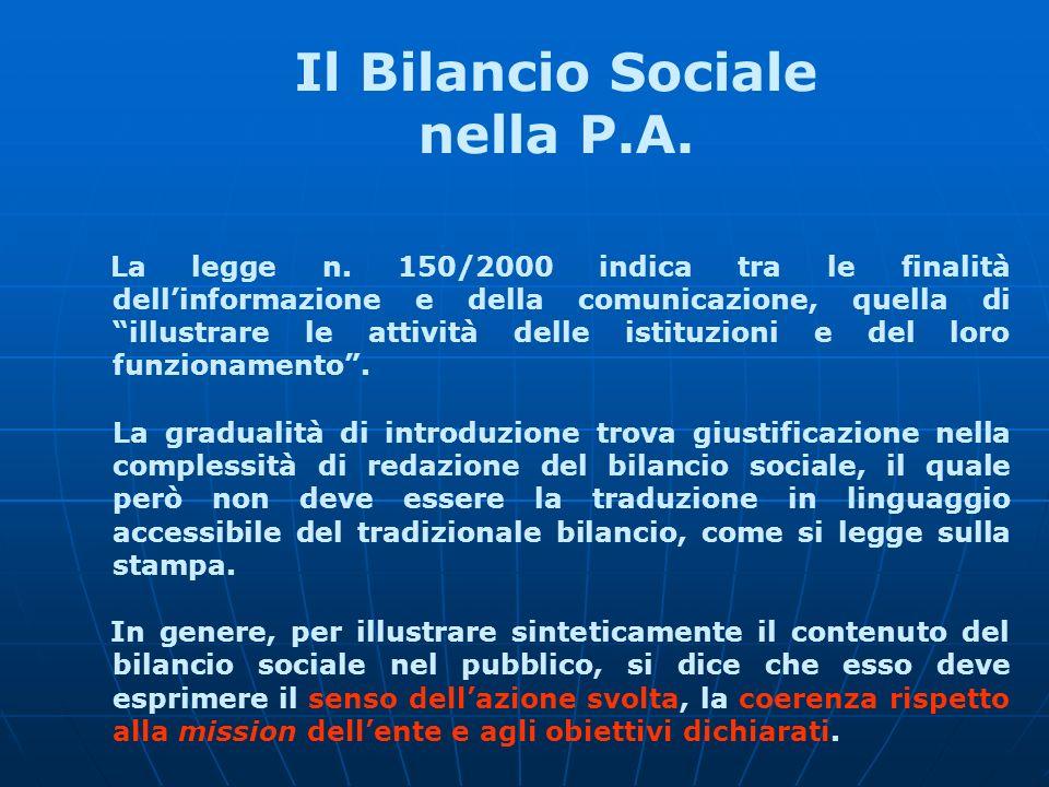 Il Bilancio Sociale nella P.A. La legge n. 150/2000 indica tra le finalità dellinformazione e della comunicazione, quella di illustrare le attività de