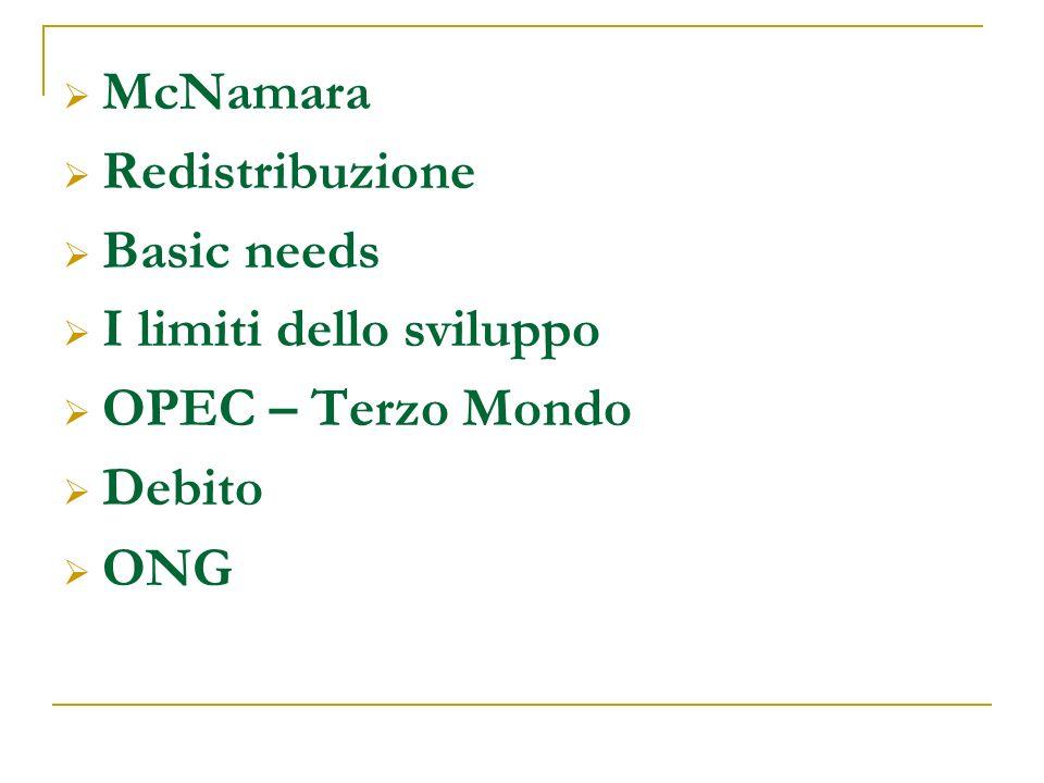 McNamara Redistribuzione Basic needs I limiti dello sviluppo OPEC – Terzo Mondo Debito ONG