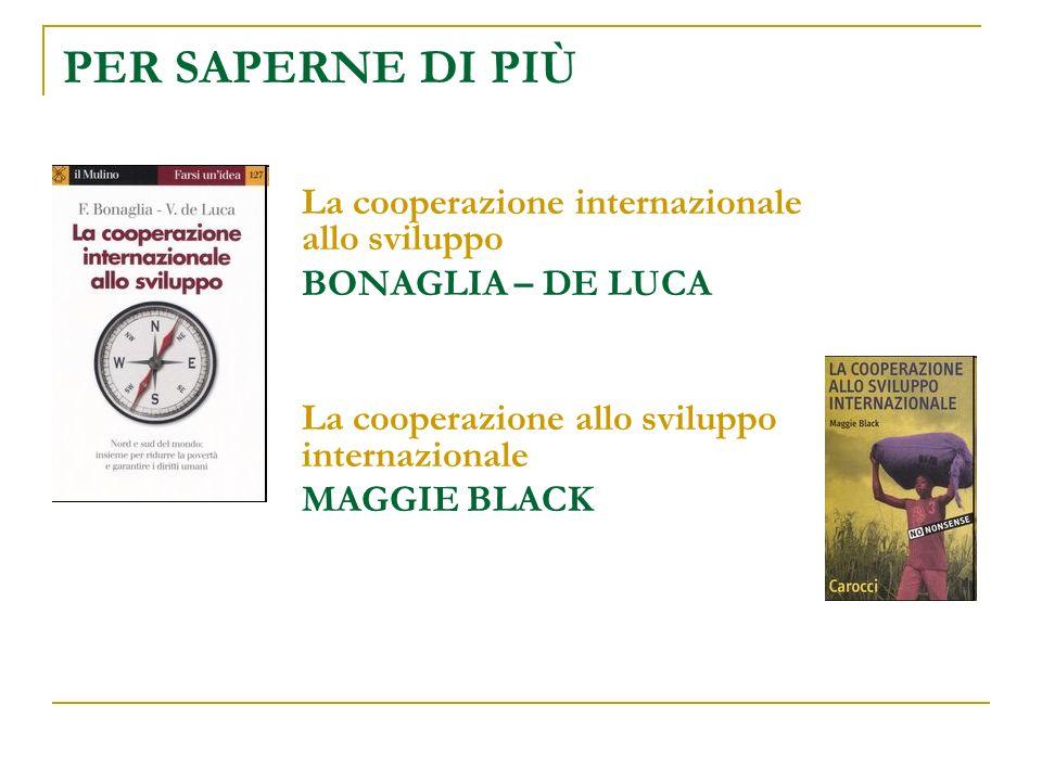 PER SAPERNE DI PIÙ La cooperazione internazionale allo sviluppo BONAGLIA – DE LUCA La cooperazione allo sviluppo internazionale MAGGIE BLACK