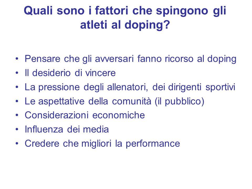 Quali sono i fattori che spingono gli atleti al doping? Pensare che gli avversari fanno ricorso al doping Il desiderio di vincere La pressione degli a