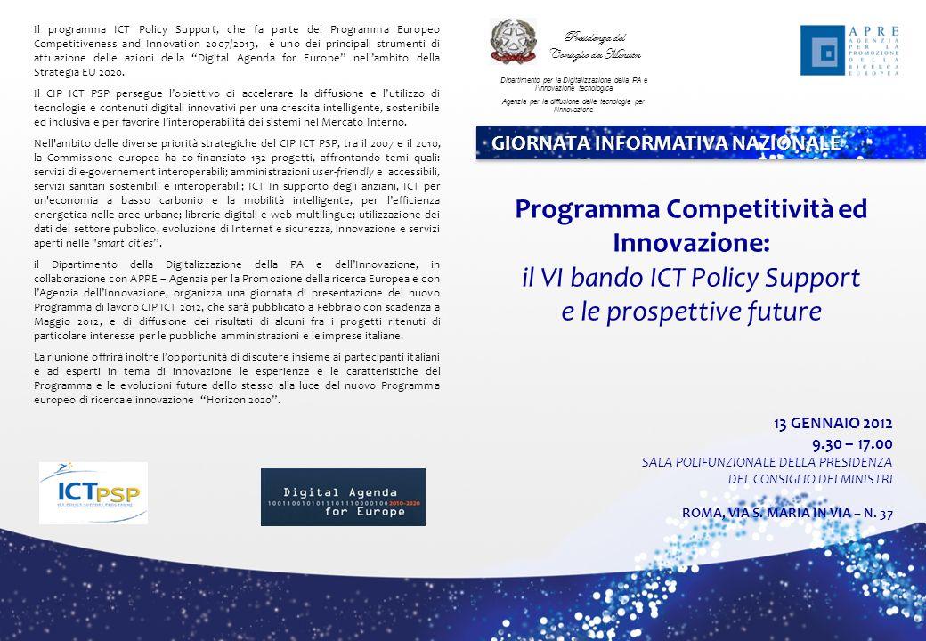 Il programma ICT Policy Support, che fa parte del Programma Europeo Competitiveness and Innovation 2007/2013, è uno dei principali strumenti di attuazione delle azioni della Digital Agenda for Europe nellambito della Strategia EU 2020.