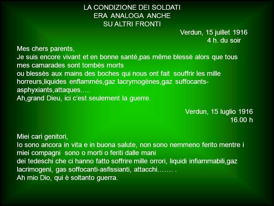 LA CONDIZIONE DEI SOLDATI ERA ANALOGA ANCHE SU ALTRI FRONTI Verdun, 15 juillet 1916 4 h. du soir Mes chers parents, Je suis encore vivant et en bonne