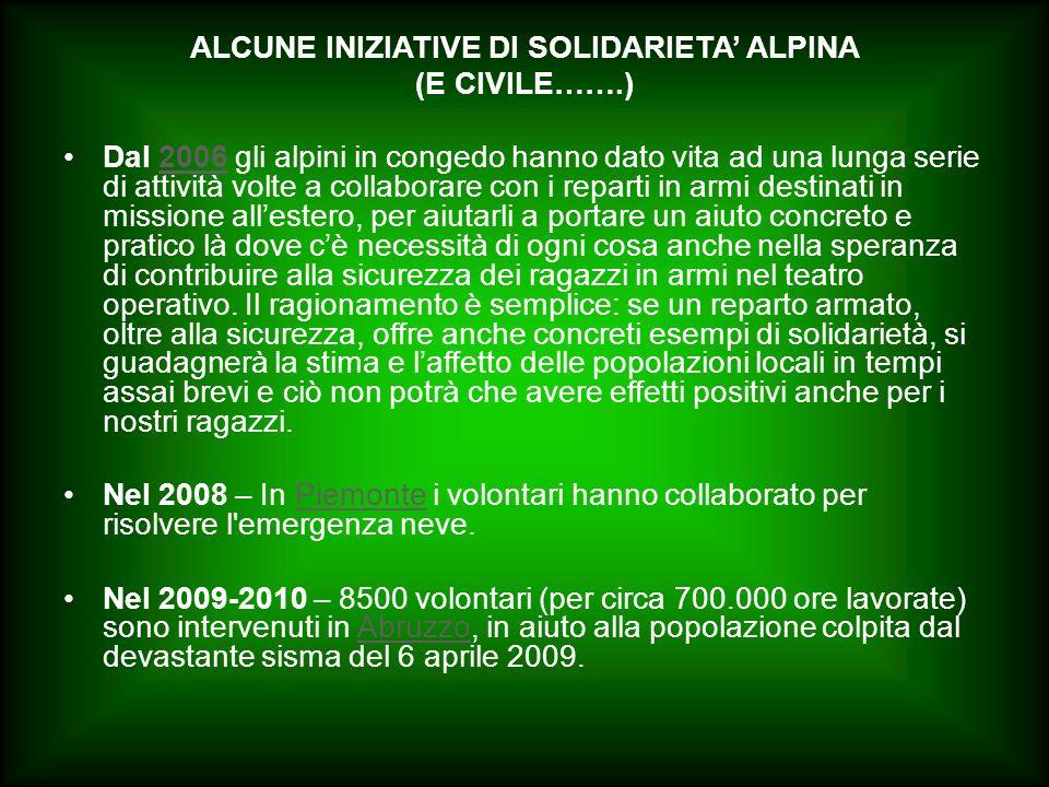ALCUNE INIZIATIVE DI SOLIDARIETA ALPINA (E CIVILE…….) Dal 2006 gli alpini in congedo hanno dato vita ad una lunga serie di attività volte a collaborar